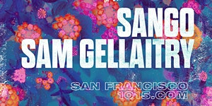 SANGO + SAM GELLAITRY at 1015 FOLSOM
