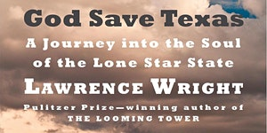 God Save Texas: A Journey Into the Soul of the Lone...