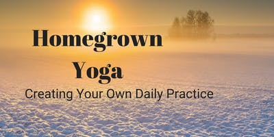 Homegrown Yoga: Creating Your Own Yoga Practice at Home