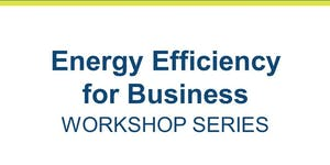 Energy Efficiency for Business – workshop series