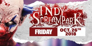Friday October 26th, 2018 - Indy Scream Park