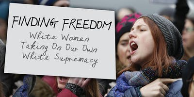 Wilmington Finding Freedom: White Women Taking On Our Own White Supremacy