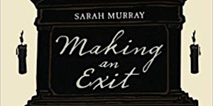Making an Exit: From the Magnificent to the Macabre