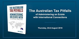 Australian Tax Pitfalls of Administering an Estate with...