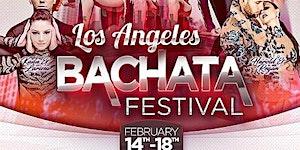 LA Bachata Festival Featuring Salsa, Zouk, Kizomba and...