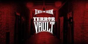 INTO THE DARK: TERROR VAULT (Ages 21+)