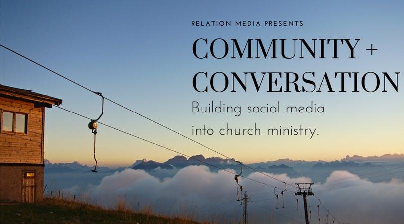 Community & Conversation: Social Media In Church