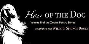 Hair of the Dog: Zodiac Poetry with Willow Springs...