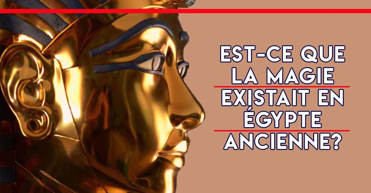 Est-ce que la magie existait en Égypte ancien