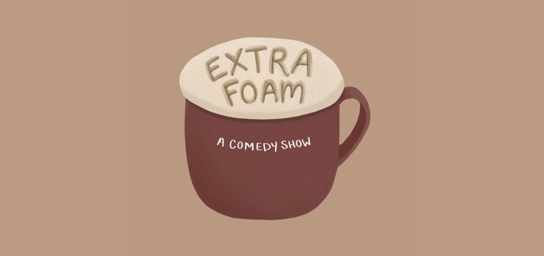 Extra Foam: A Comedy Show