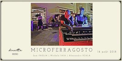 MICROFERRAGOSTO 14 août 2018 con SAM PAGLIA MICHELE IAIA E ALESSANDRO SCALA