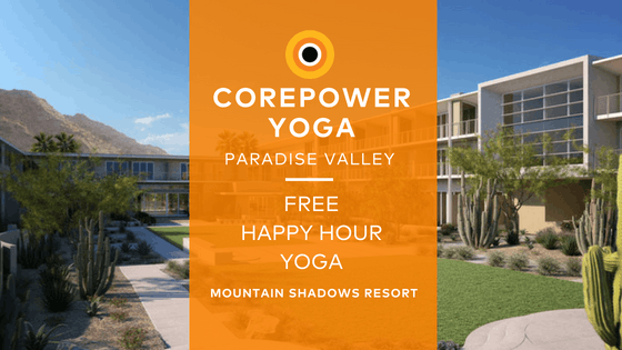 FREE Happy Hour Yoga presented by CorePower Yoga Paradise Valley
