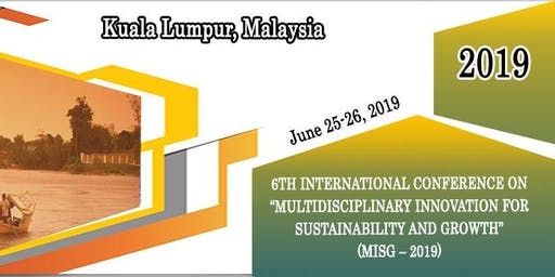 """6TH INTERNATIONAL CONFERENCE ON """"MULTIDISCIPLINARY INNOVATION FOR SUSTAINABILITY AND GROWTH"""" (MISG – 2019)"""