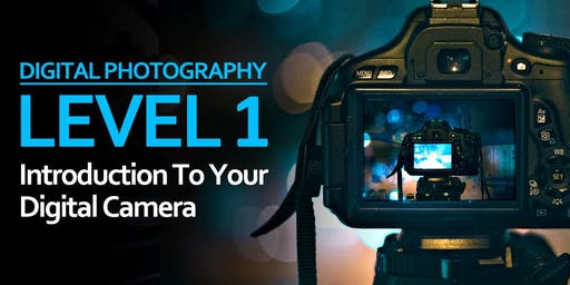 Level 1: Introduction To Your Digital Camera