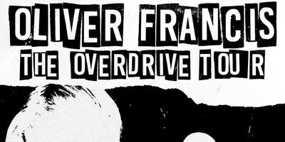 Oliver Francis: The Overdrive Tour