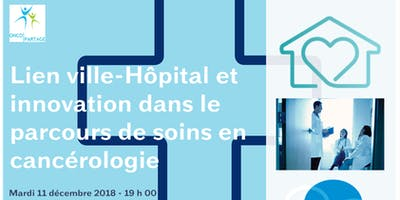 Lien Ville-Hôpital et innovation dans le parcours de soins en cancérologie