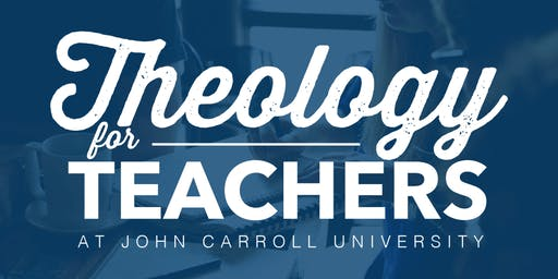 Theology for Teachers 2019