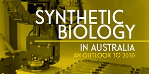 ACOLA Report Launch - Synthetic Biology in Australia