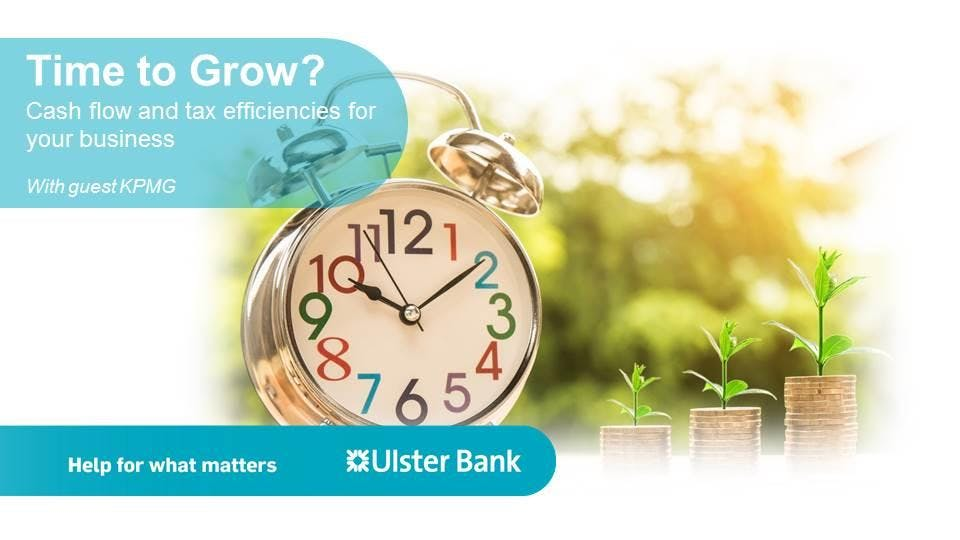 Time to grow - cash flow and tax efficiences for your business - Belfast