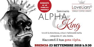 """Seminario (riservato a un pubblico MASCHILE) """"ALPHA KING: uccidi la timidezza, riduci i fallimenti nella conquista di una donna."""""""