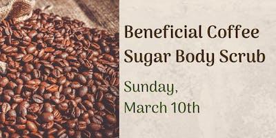 Beneficial Coffee Sugar Body Scrub Workshop