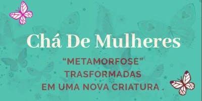 """Chá de mulheres """"Metamorfose"""""""