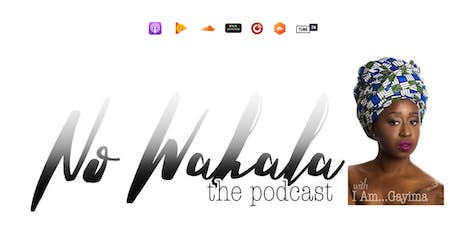 Listening Party: No Wahala... The Podcast Hosted by I Am...Gayima  tickets