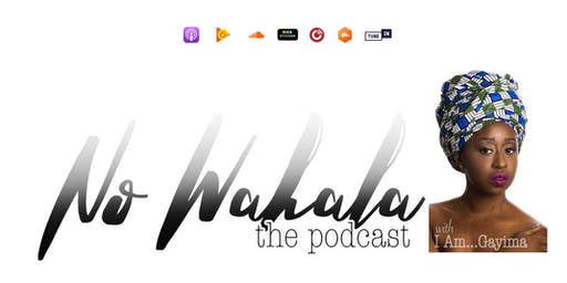 Listening Party: No Wahala... The Podcast Hosted by I Am...Gayima