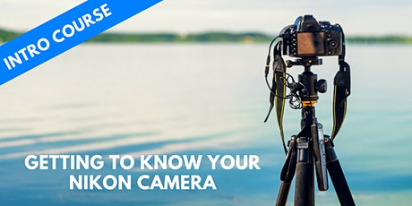 Getting To Know Your Nikon Camera tickets