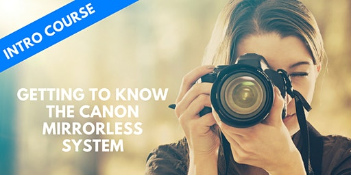 GETTING TO KNOW YOUR CANON CAMERA