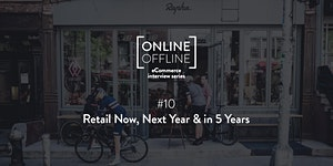 Online Offline eCommerce series - #10 Retail Now, Next...