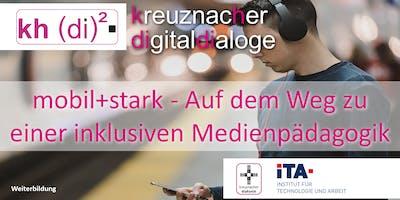kreuznacher digitaldialoge - mobil+stark - Auf dem Weg zu einer inklusiven Medienpädagogik