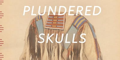 Plundered Skulls & Stolen Spirits:  Inside the Fight to Reclaim Native America\