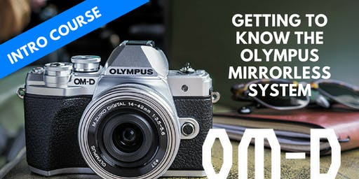 GETTING TO KNOW THE OLYMPUS MIRRORLESS SYSTEM