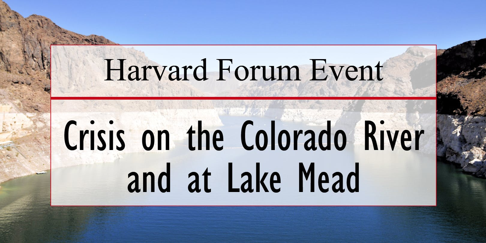 Harvard Forum Event: Crisis on the Colorado River and at Lake Mead