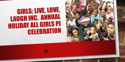 Girls; Live, Love, Laugh Inc. Annual Holiday All Girls PJ Celebration