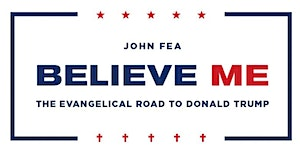 Believe Me: The Evangelical Road to Donald Trump |...