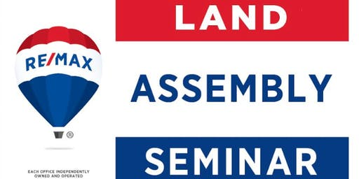 Land Assembly 101:  4th Annual RE/MAX Land Assembly Seminar & Ebook Launch