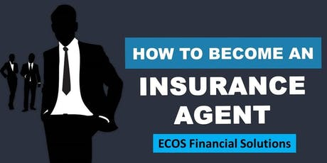 """How to become an Insurance Agent - ECOS Financial Solutions """"Wednesday"""" tickets"""
