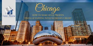 Chicago- How to Make Huge Profits Fixing & Flipping...