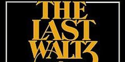 The Last Waltz-Live (Sat)