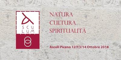 Asculum: Natura, Cultura, Spiritualità - 12, 13 e 14 Ottobre 2018