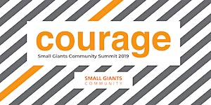 Small Giants Community Summit 2019: Courage