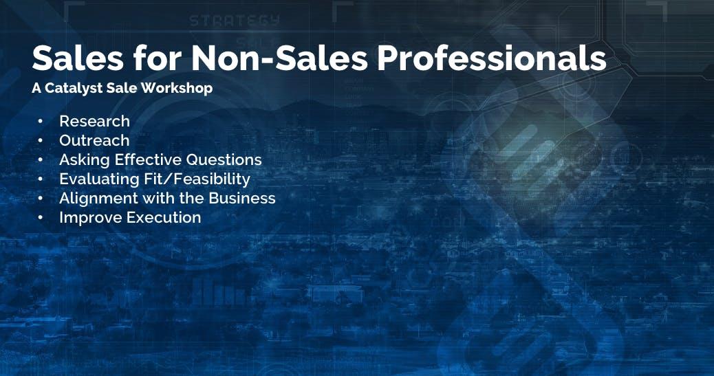 Sales for Non-Sales Professionals - A Catalyst Sale Workshop