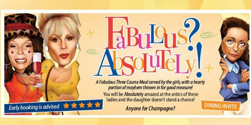 Absolutely Fabulous 3-course dinner & entertainment