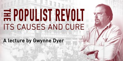 Gwynne Dyer: The Populist Revolt — Its Causes and Cure