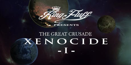 King Fluff presents The Great Crusade: Xenocide I tickets