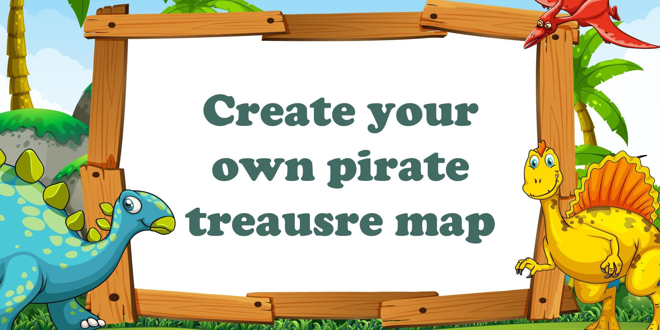 create your own pirate treasure map 3 oct 2018