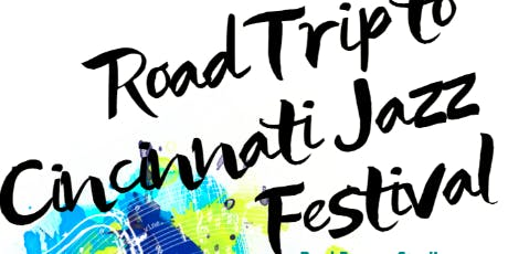 Road Trip to Cincinnati Jazz Fest 2019 tickets