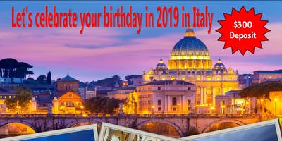 For 2019 Let's Celebrate Your Birthday In Italy!!